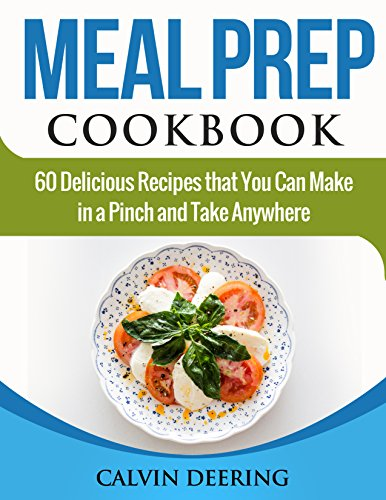 Meal Prep Cookbook: 60 Delicious Recipes That You Can Make in a Pinch and Take Anywhere (English Edition)