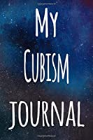 My Cubism Journal: The perfect gift for the artist in your life - 119 page lined journal!