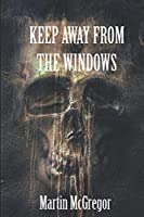 Keep Away From The Windows: Volume 1
