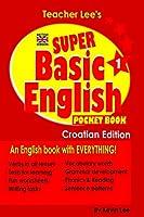 Teacher Lee's Super Basic English 1 Pocket Book - Croatian Edition (British Version)