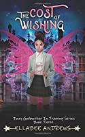 The Cost Of Wishing: A Fantasy Reverse Harem Novel (Fairy Godmother In Training)