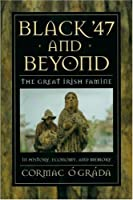 Black '47 and Beyond: The Great Irish Famine in History, Economy, and Memory (Princeton Economic History of the Western World)