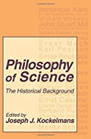 Philosophy of Science: The Historical Background (Science and Technology Studies)