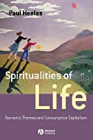 Spiritualities of Life: New Age Romanticism and Consumptive Capitalism (Religion and Spirituality in the Modern World)