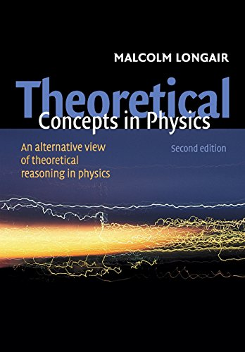 Download Theoretical Concepts in Physics, Second Edition: An Alternative View of Theoretical Reasoning in Physics 052152878X