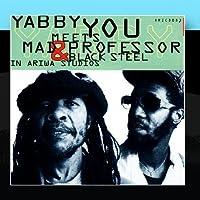 Yabby You Meets Mad Professor & Black Steel In Ariwa Studio by Yabby You Meets Mad Professor & Black Steel