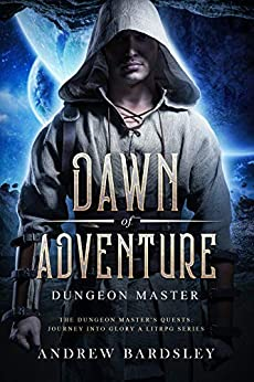 [Bardsley, Andrew]のDawn of Adventure (Book 2): Dungeon Master: The Dungeon Master's Quests: Journey into Glory a LitRPG Series (English Edition)