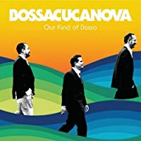 Our Kind Of Bossa by Bossacucanova (2014-02-18)