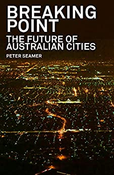 Breaking Point: The Future of Australian Cities by [Seamer, Peter]