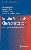 In-situ Materials Characterization: Across Spatial and Temporal Scales (Springer Series in Materials Science)