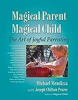 Magical Parent Magical Child: The Art of Joyful Parenting
