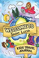 Welcome To Saint Lucia Kids Travel Journal: 6x9 Children Travel Notebook and Diary I Fill out and Draw I With prompts I Perfect Goft for your child for your holidays in Saint Lucia