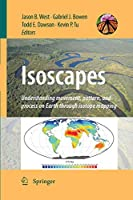 Isoscapes: Understanding movement, pattern, and process on Earth through isotope mapping