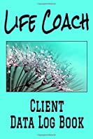 """Life Coach Client Data Log Book: 6"""" x 9"""" Professional Life Coaching Client Tracking Address & Appointment Book with A to Z Alphabetic Tabs to Record Personal Customer Information (157 Pages)"""
