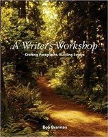A Writer's Workshop: Crafting Paragraphs, Building Essays
