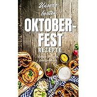 Unsere besten Oktoberfest Rezepte: Für Fleischliebhaber und Vegetarier: EINFACH, SCHNELL UND LECKER! Über 100 Rezepte - Von herzhaft bis süß: Kinderleicht ... (Oktoberfest Buch Band 3) (German Edition)