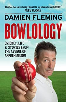 [Fleming, Damien]のBowlology: Cricket, Life and Stories from the Avenue of Apprehension (English Edition)