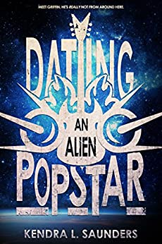 Dating an Alien Pop Star (The Alien Pop Star Series Book 1) by [Saunders, Kendra L.]