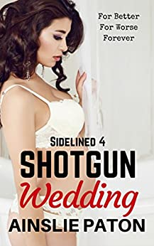 Shotgun Wedding (Sidelined Book 4) by [Paton, Ainslie]