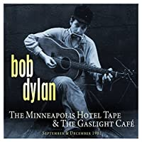 Bob Dylan The Minneapolis Hotel Tape & The Gaslight Cafe