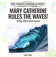 Mary Catherine Rules the Waves!: A Play About Wave Science (Mary Catherine's Adventures in Science!: Exploring Science Through Plays)