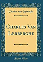 Charles Van Lerberghe (Classic Reprint)