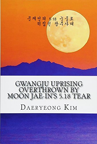 Gwangju Uprising Overthrown by Moon Jae-in's 5.18 Tear: Exposing the Politics of False Narratives in South Korea (Untold Story of Gwangju Uprising)