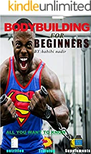 BodyBuilding: Bodybuilding for beginners: Diet. Correct training. Tips for success in increasing muscle. Proper nutrition . Muscle growth mechanism. Nutritional supplement. Steroids (English Edition)