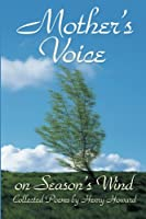 Mother's Voice On Season's Wind: Collected Poems By Henry Howard