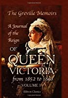 The Greville Memoirs. A Journal of the Reign of Queen Victoria from 1852 to 1860: Volume 1 [並行輸入品]