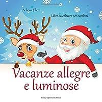 Vacanze allegre e luminose - Libro da colorare per bambini - Schemi felici (Buona colorazione natalizia)