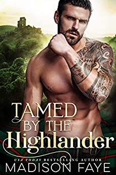 Tamed By The Highlander by [Faye, Madison]