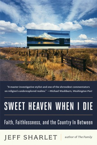 Download Sweet Heaven When I Die: Faith, Faithlessness, And The Country in Between 0393344231