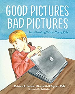 Good Pictures Bad Pictures: Porn-Proofing Today's Young Kids by [Jenson, Kristen, Poyner, Gail]