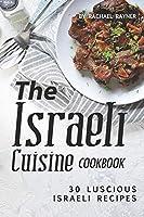 The Israeli Cuisine Cookbook: 30 Luscious Israeli Recipes