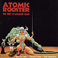 Atomic Rooster/1st10 Explosive.Years