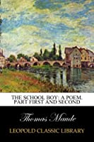 The school boy: a poem. Part first and second