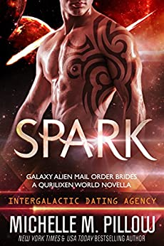 Spark: A Qurilixen World Novella: Intergalactic Dating Agency (Galaxy Alien Mail Order Brides Book 1) by [Pillow, Michelle M.]