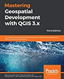 Mastering Geospatial Development with QGIS 3.x: An in-depth guide to becoming proficient in spatial data analysis using QGIS 3.4 and 3.6 with Python, 3rd Edition 画像