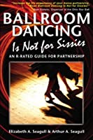 Ballroom Dancing Is Not for Sissies: An R-rated Guide for Partnership