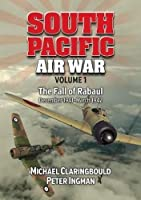 South Pacific Air War: The Fall of Rabaul December 1941-March 1942