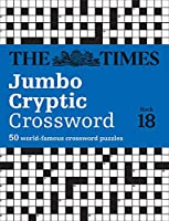 The Times Jumbo Cryptic Crossword Book 18: The World's Most Challenging Cryptic Crossword (Times Mind Games)