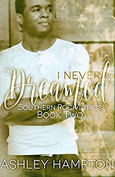 I Never Dreamed (Southern Rock Lyrics Series Book 2) by [Hampton, Ashley]