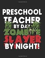Preschool Teacher by Day Zombie Slayer by Night!: Halloween Journal Notebook / Journal for Kids, Adults & Teachers