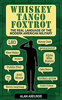 Whiskey Tango Foxtrot: The Real Language of the Modern American Military by [Axelrod, Alan]