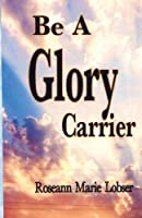 Be a Glory Carrier