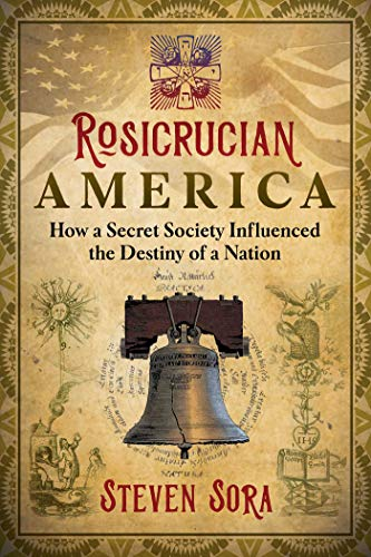 Rosicrucian America: How a Secret Society Influenced the Destiny of a Nation (English Edition)