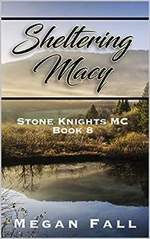 Sheltering Macy: Stone Knights MC Book 8 by [Fall, Megan]