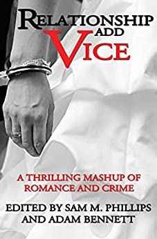 [Phillips, Sam]のRelationship Add Vice: A Thrilling Mashup of Romance and Crime (English Edition)