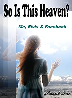 SO IS THIS HEAVEN?: Me, Elvis and Facebook by [Lucas, Elisabeth]